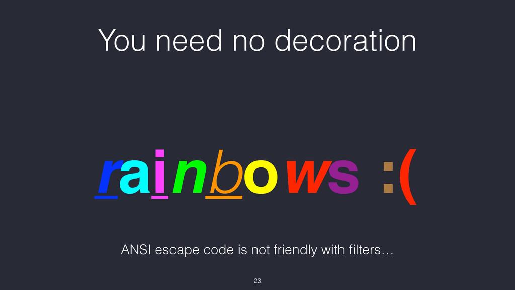 You need no decoration rainbows :( 23 ANSI esca...