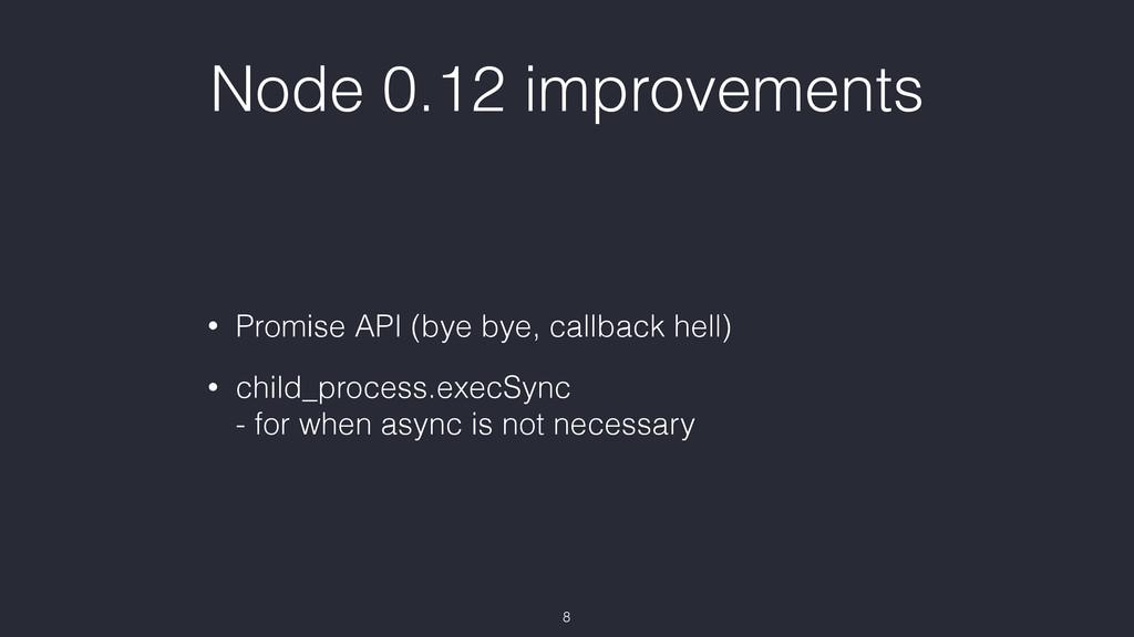 Node 0.12 improvements • Promise API (bye bye, ...