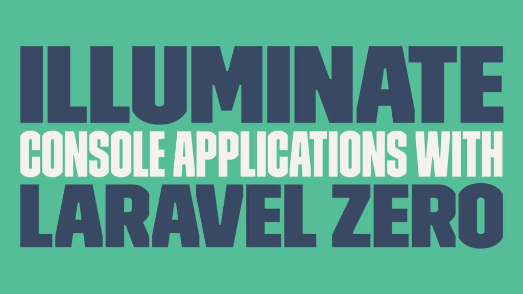 Illuminate console applications with Laravel Ze...