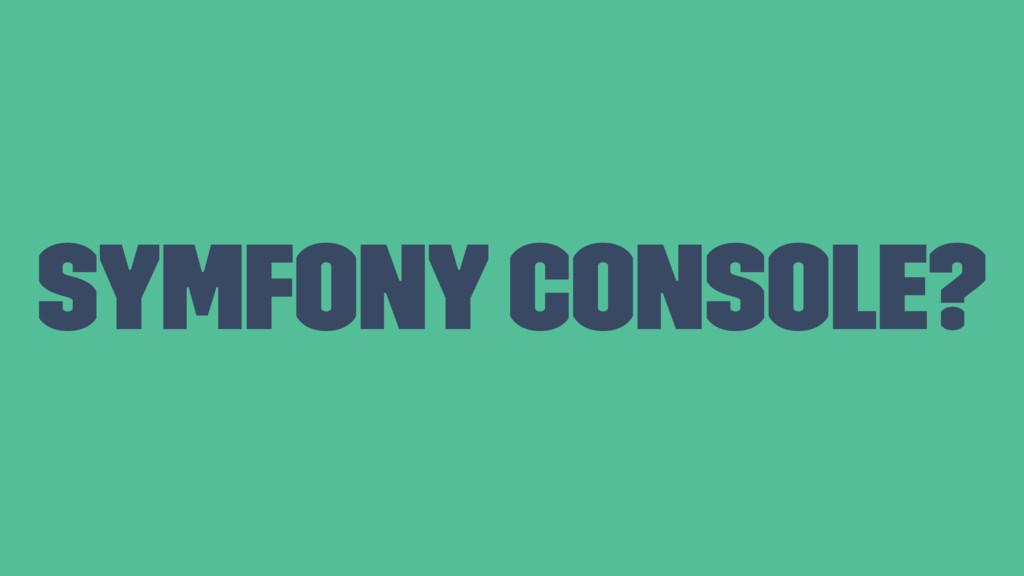 Symfony console?