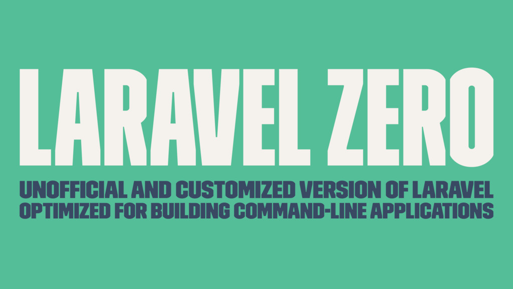Laravel Zero Unofficial and customized version o...