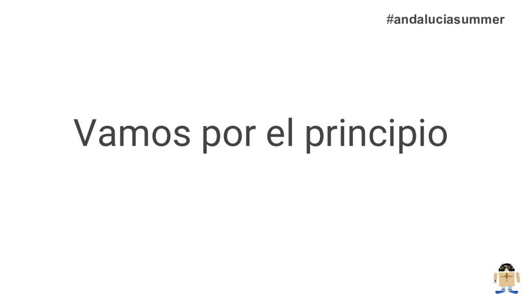 Vamos por el principio #andaluciasummer