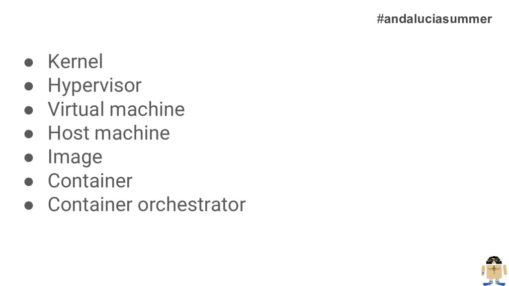 ● Kernel ● Hypervisor ● Virtual machine ● Host ...