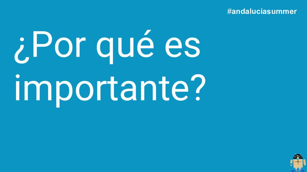 ¿Por qué es importante? #andaluciasummer