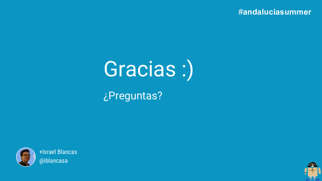 Gracias :) ¿Preguntas? +Israel Blancas @iblanca...