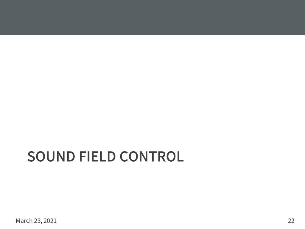 SOUND FIELD CONTROL March 23, 2021 22