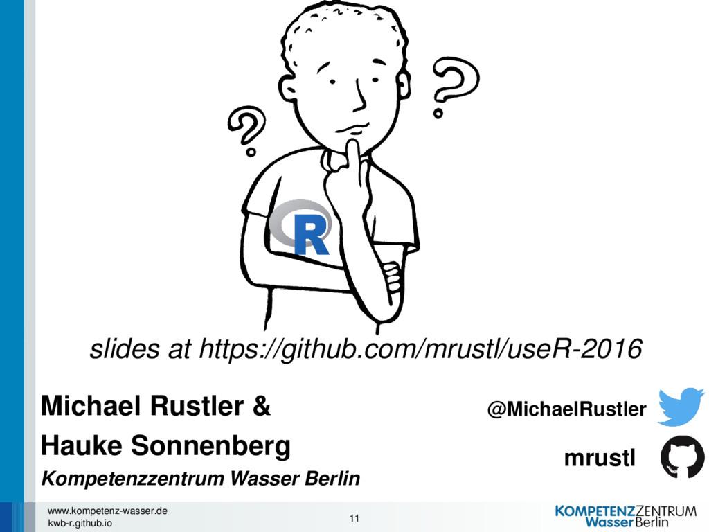 11 www.kompetenz-wasser.de kwb-r.github.io @Mic...