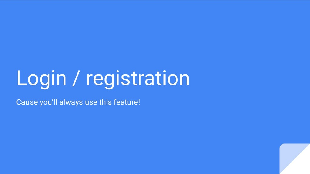 Login / registration Cause you'll always use th...