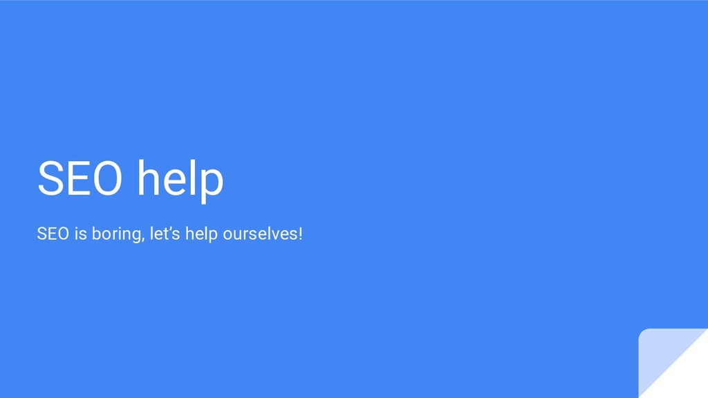 SEO help SEO is boring, let's help ourselves!