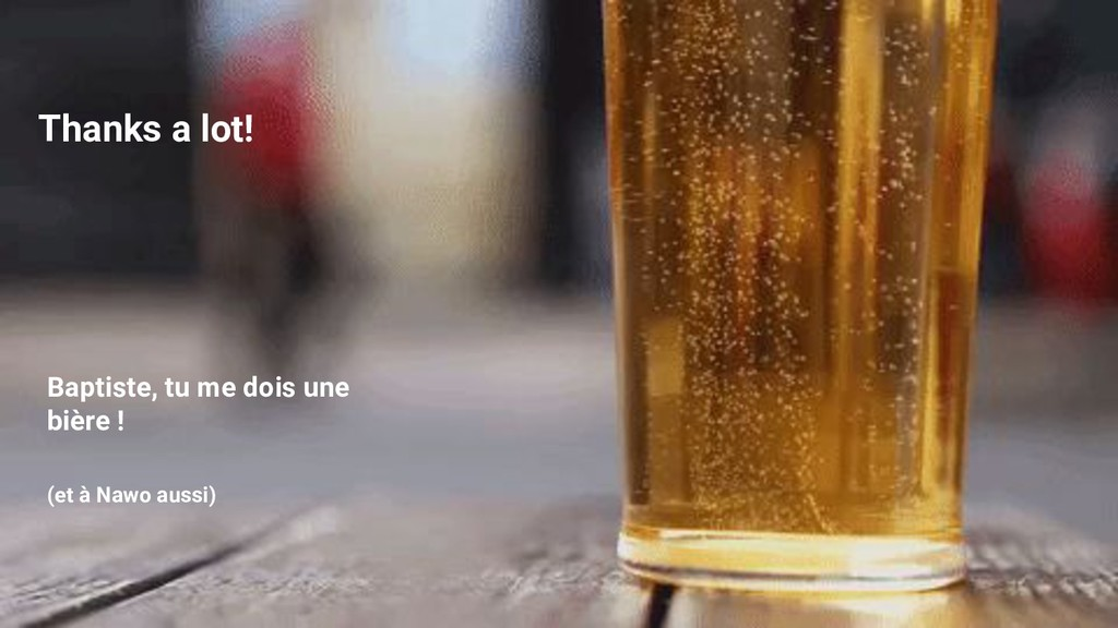 Thanks a lot! Baptiste, tu me dois une bière ! ...