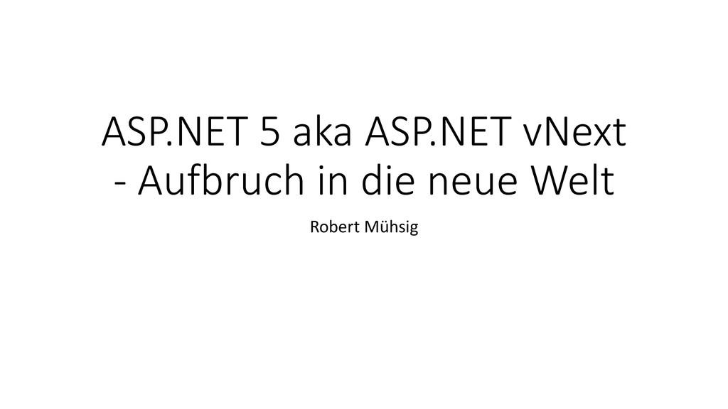 ASP.NET 5 aka ASP.NET vNext - Aufbruch in die n...