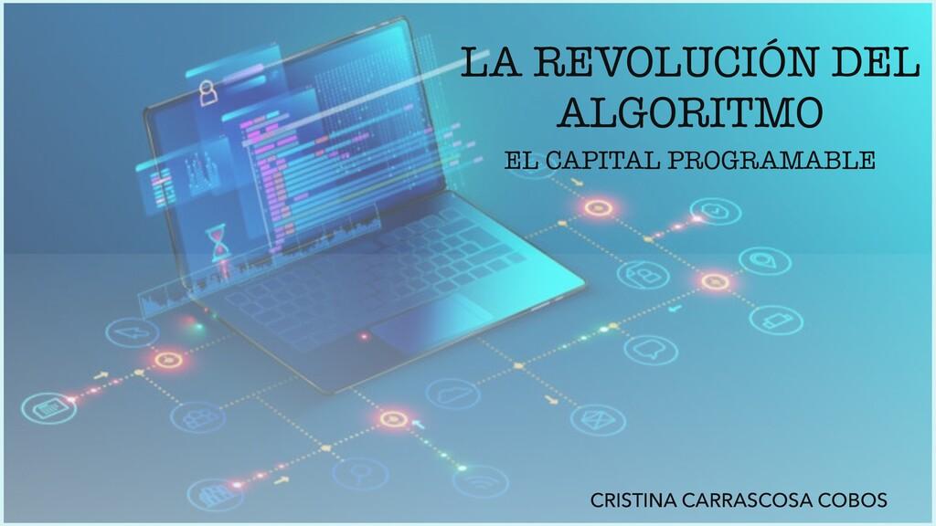 LA REVOLUCIÓN DEL ALGORITMO EL CAPITAL PROGRAMA...