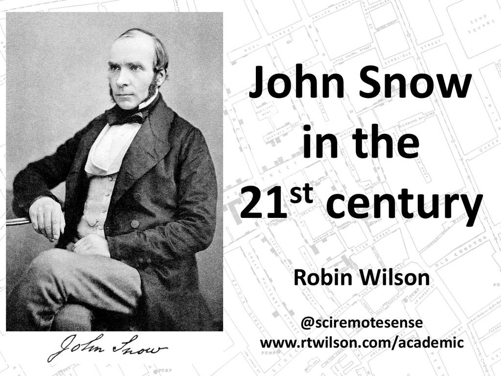 John Snow in the 21st century Robin Wilson @sci...