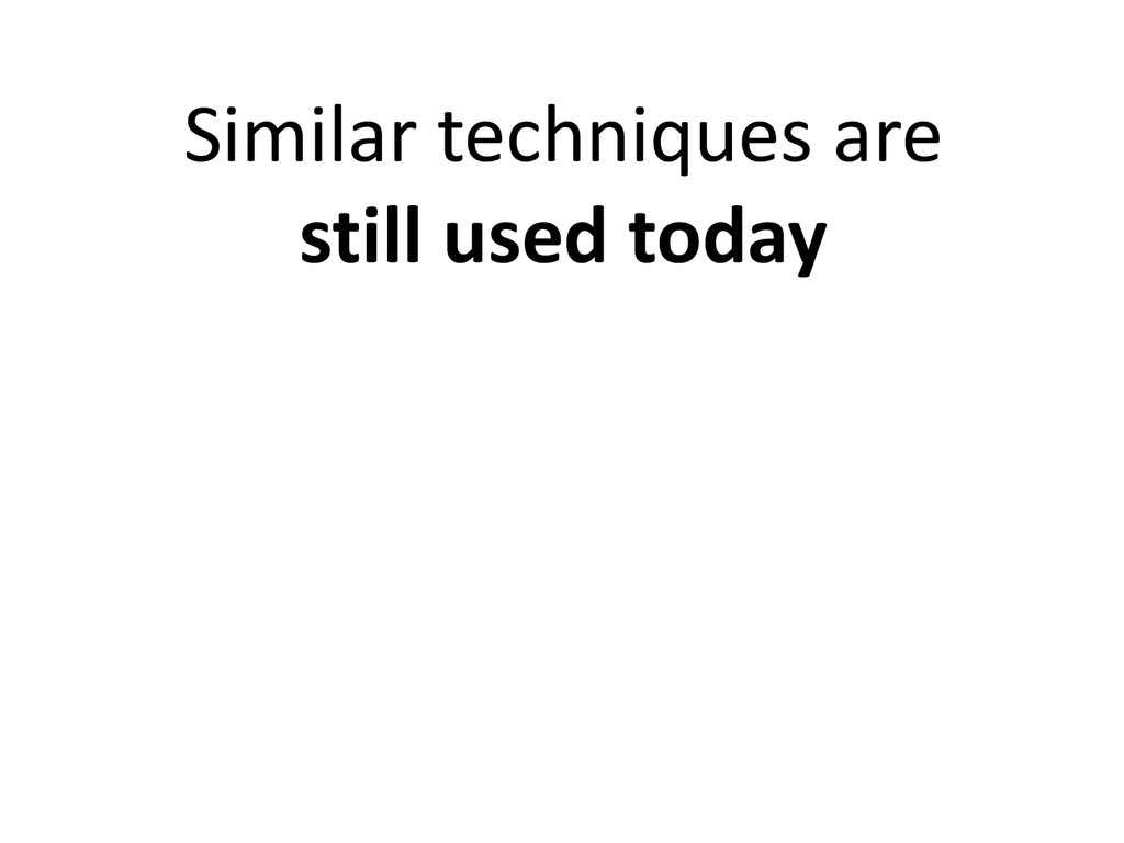 Similar techniques are still used today
