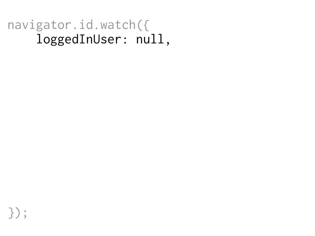navigator.id.watch({ loggedInUser: null, onlogi...