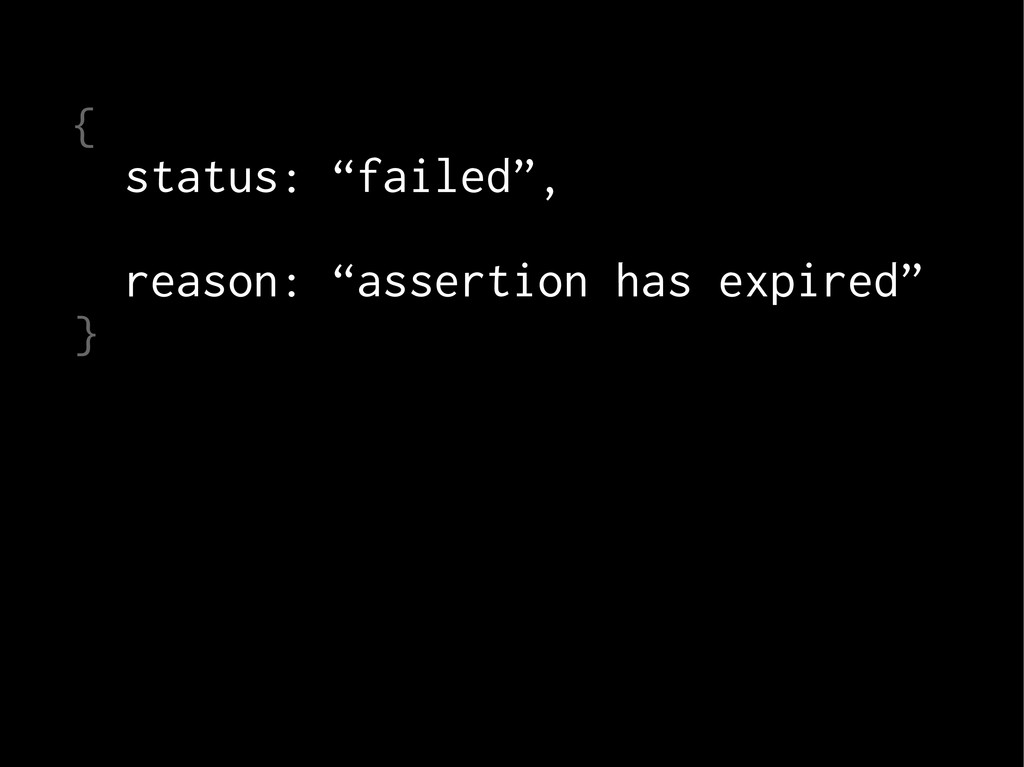"{ status: ""failed"", reason: ""assertion has expi..."