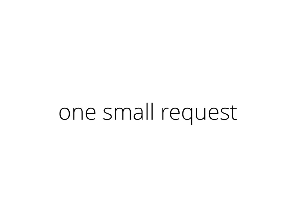 one small request