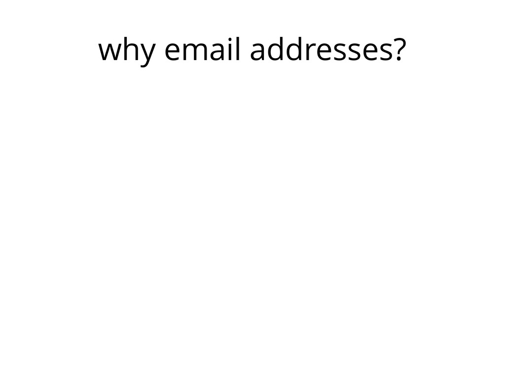why email addresses?