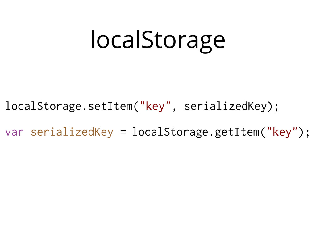 "localStorage localStorage.setItem(""key"", serial..."