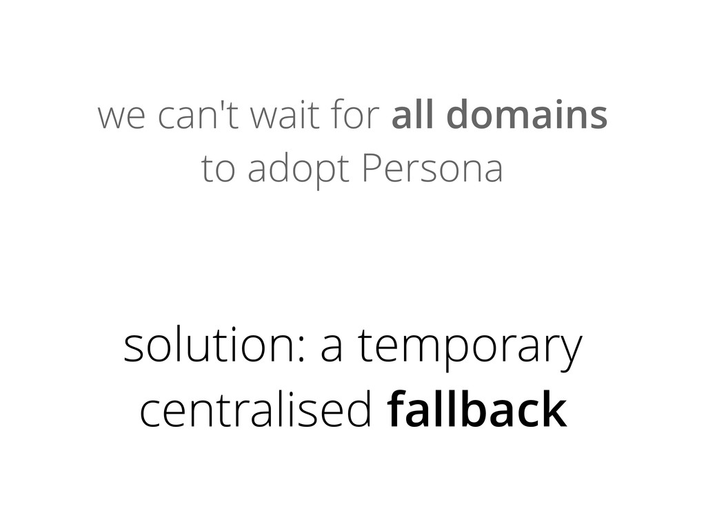 we can't wait for all domains to adopt Persona ...