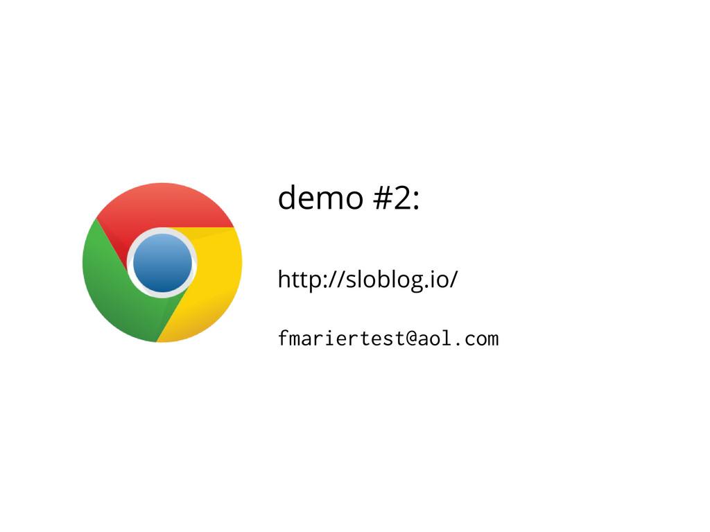 demo #2: http://sloblog.io/ fmariertest@aol.com