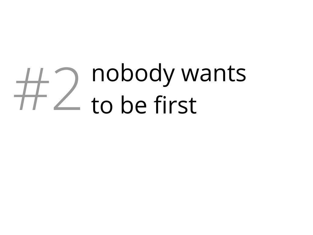 #2nobody wants to be first