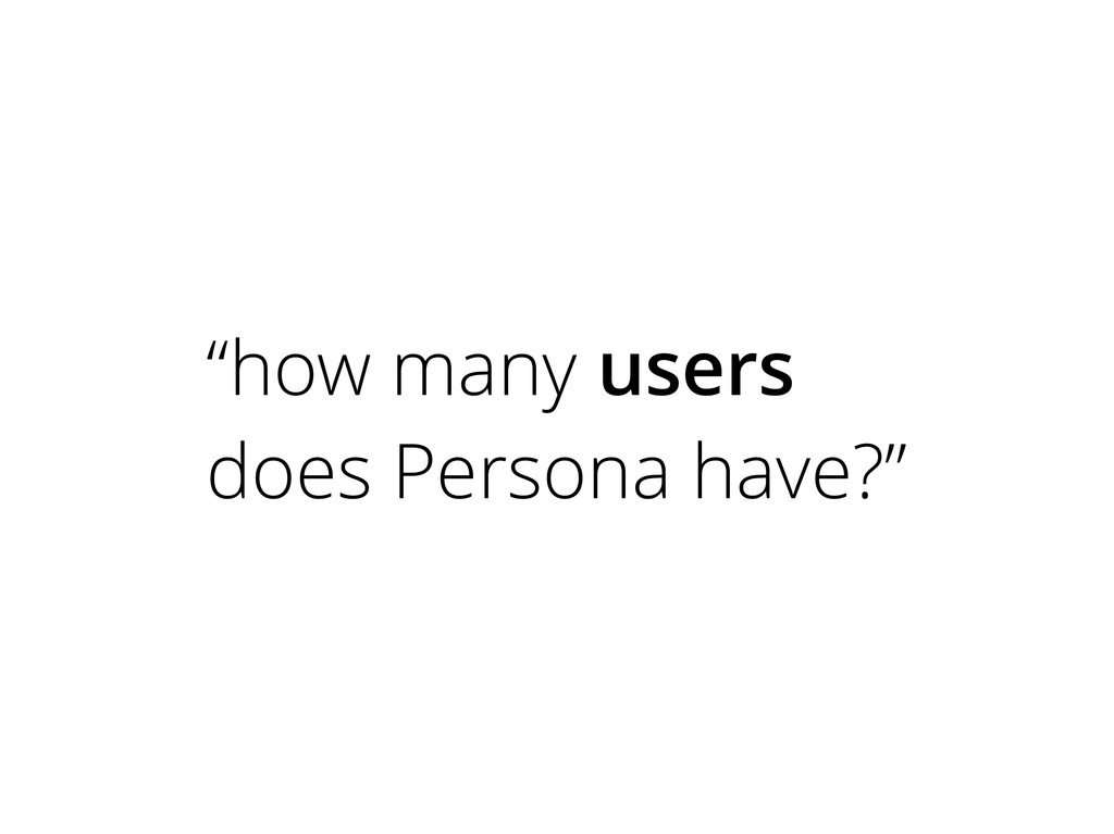 """how many users does Persona have?"""
