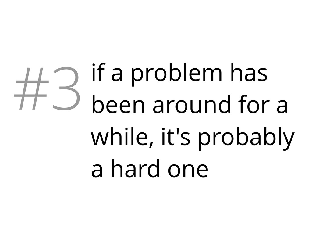 #3if a problem has been around for a while, it'...