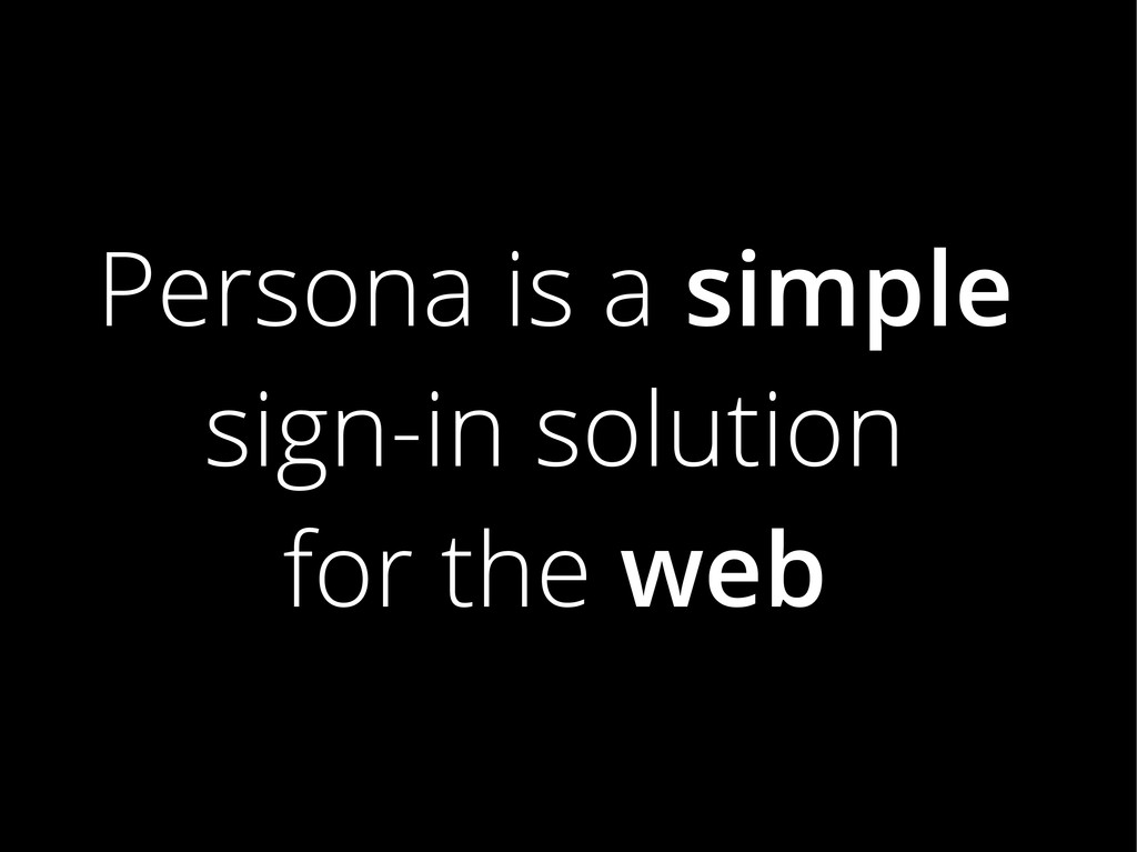 Persona is a simple sign-in solution for the web