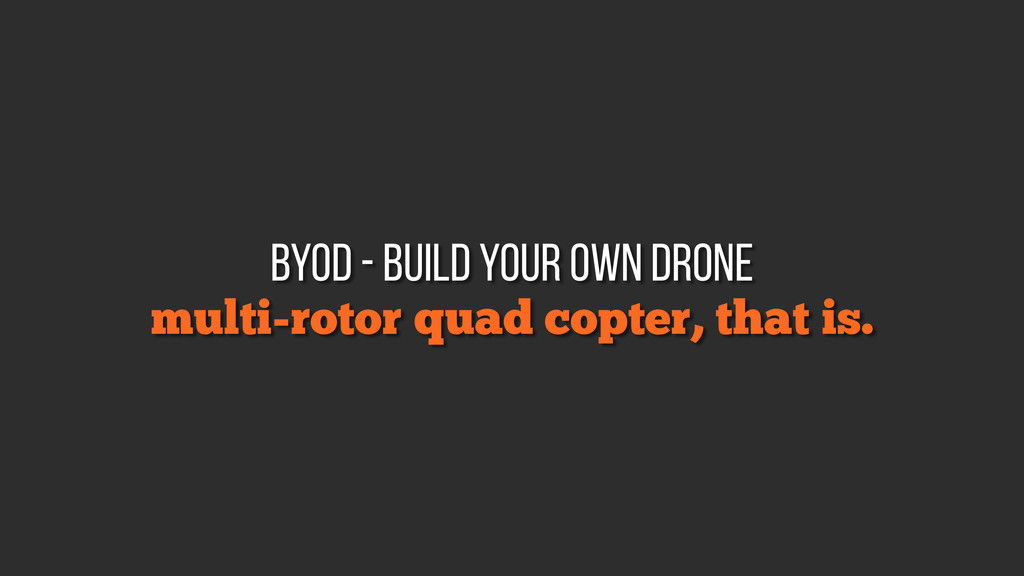 multi-rotor quad copter, that is. byod - build ...
