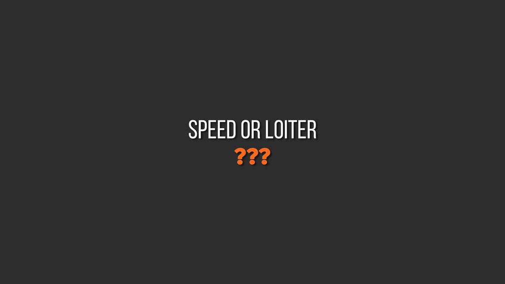 ??? speed or loiter