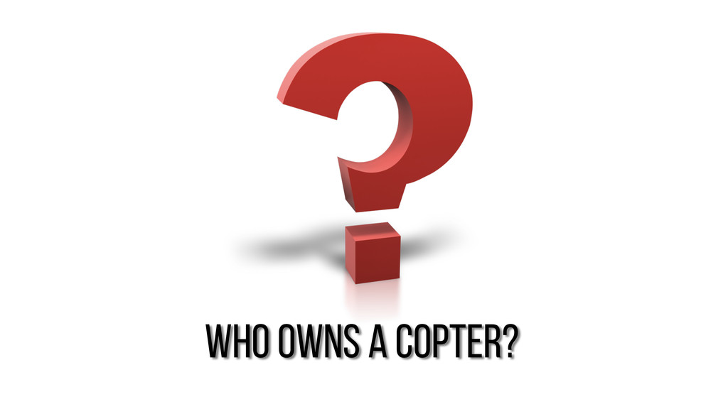 who owns a copter?