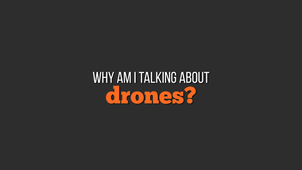 drones? why am I talking about