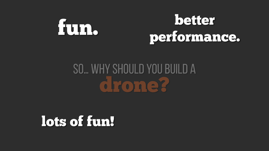 drone? so… why should you build a fun. better p...