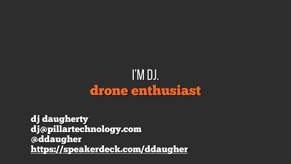 drone enthusiast i'm DJ. dj@pillartechnology.co...
