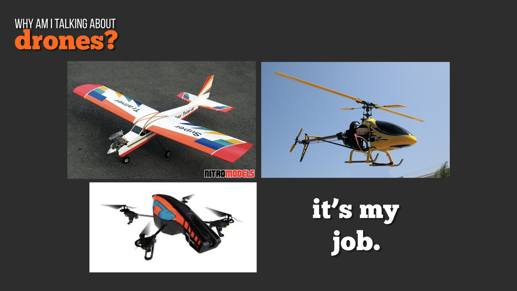 it's my job. drones? why am i talking about