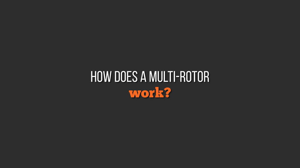work? how does a multi-rotor