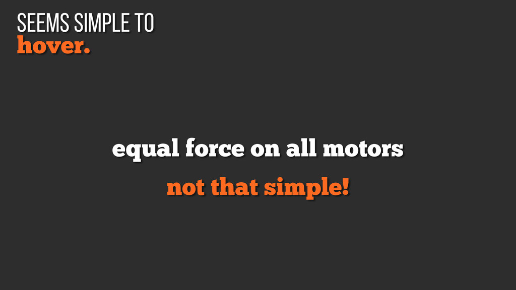 equal force on all motors not that simple! hove...