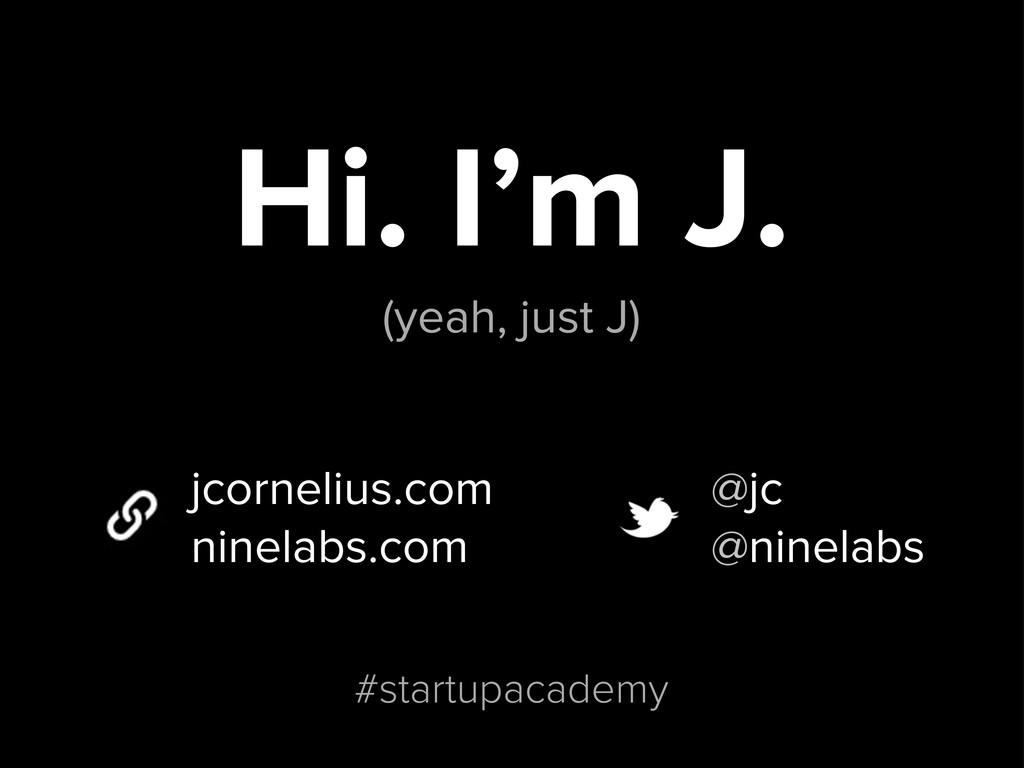 Hi. I'm J. (yeah, just J) jcornelius.com ninela...