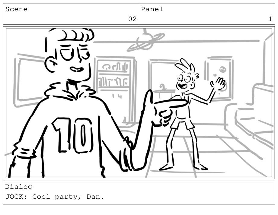 Scene 02 Panel 1 Dialog JOCK: Cool party, Dan.