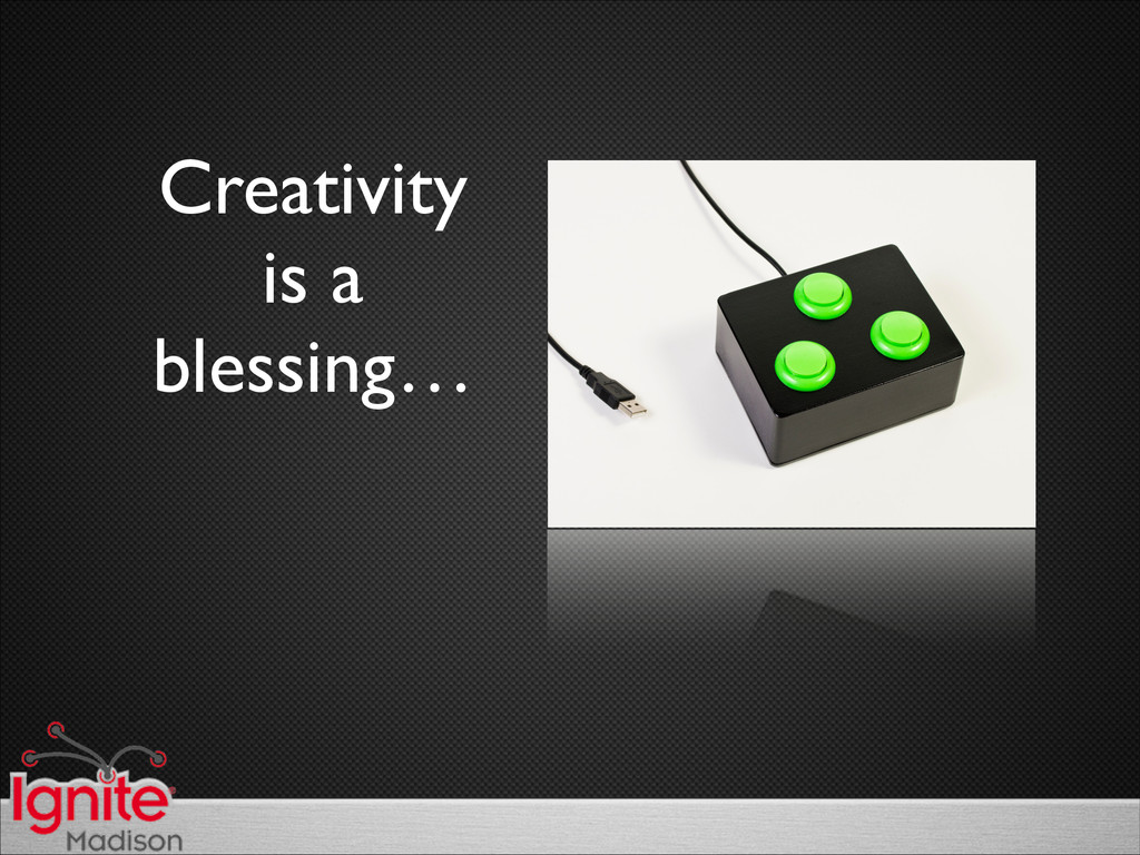 Creativity   is a   blessing…