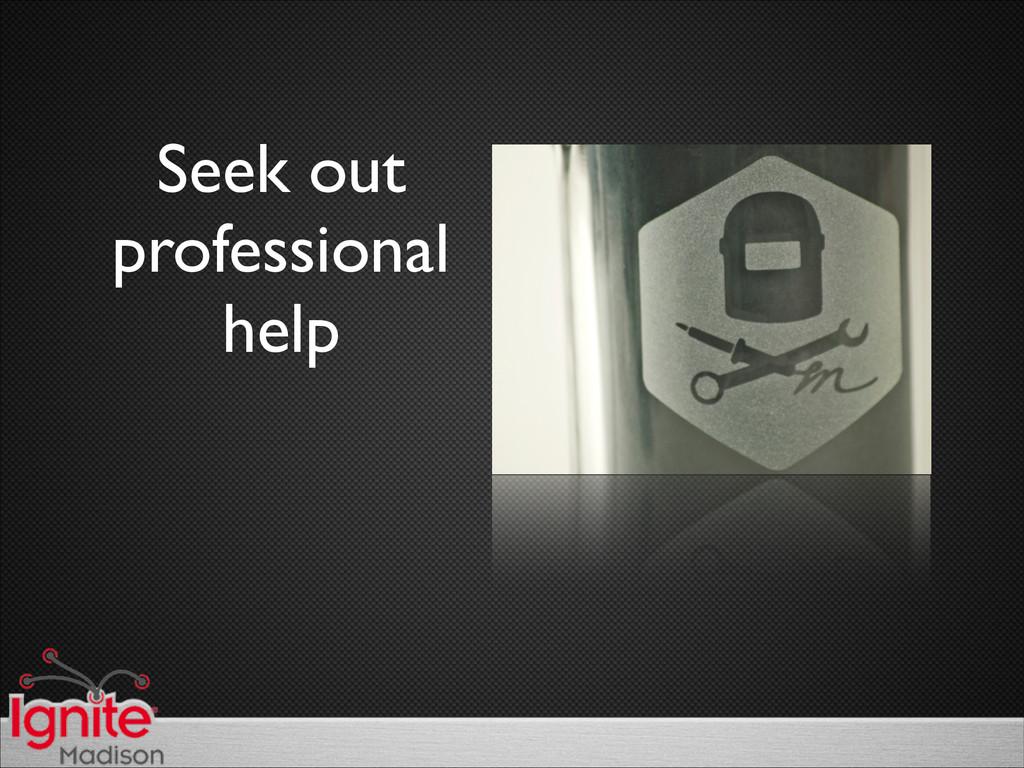 Seek out  professional  help