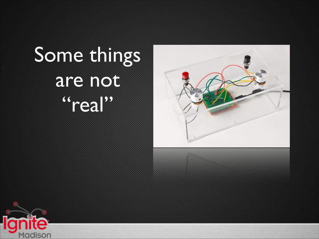 """Some things  are not   """"real"""""""