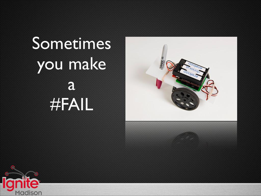Sometimes  you make  a  #FAIL
