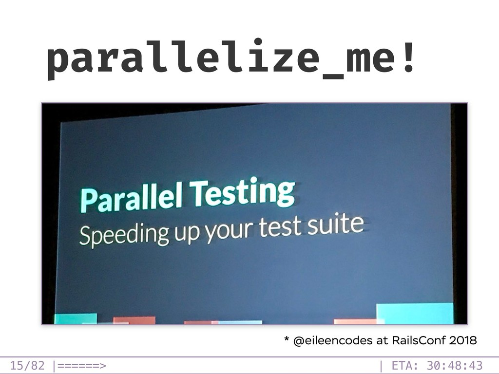 /82 parallelize_me! * @eileencodes at RailsConf...
