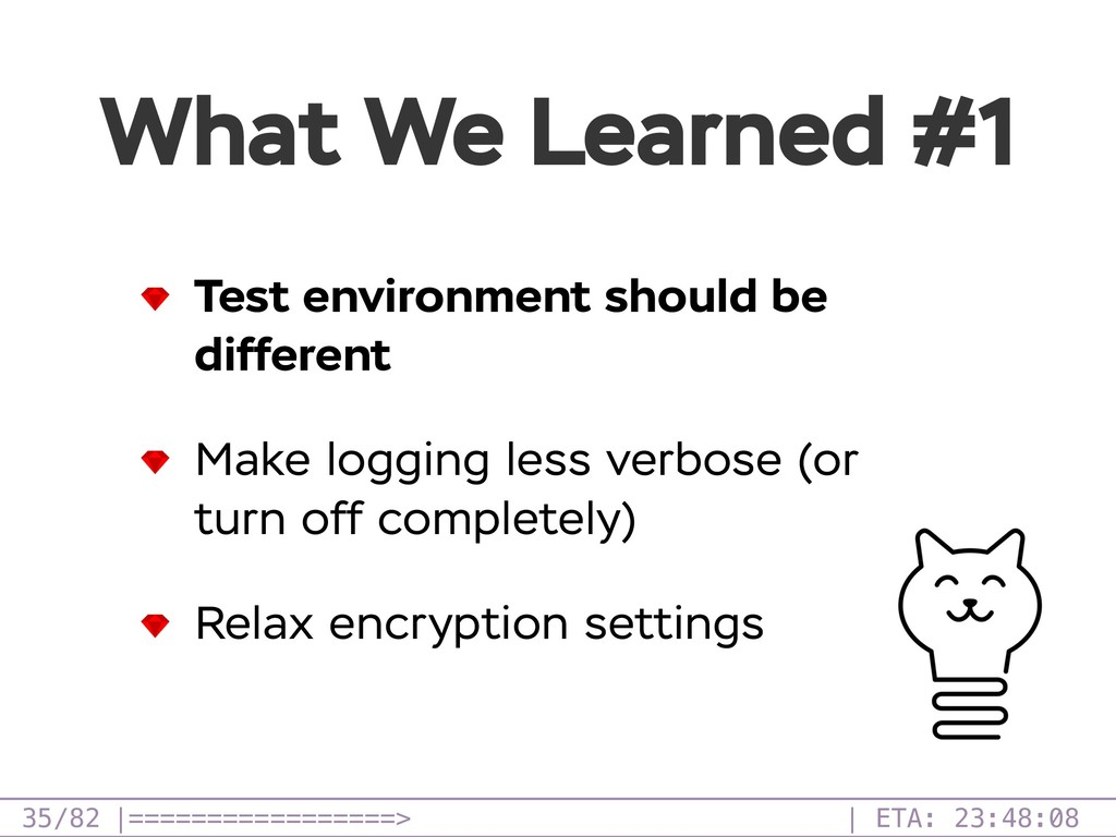 /82 What We Learned #1 35 Test environment shou...