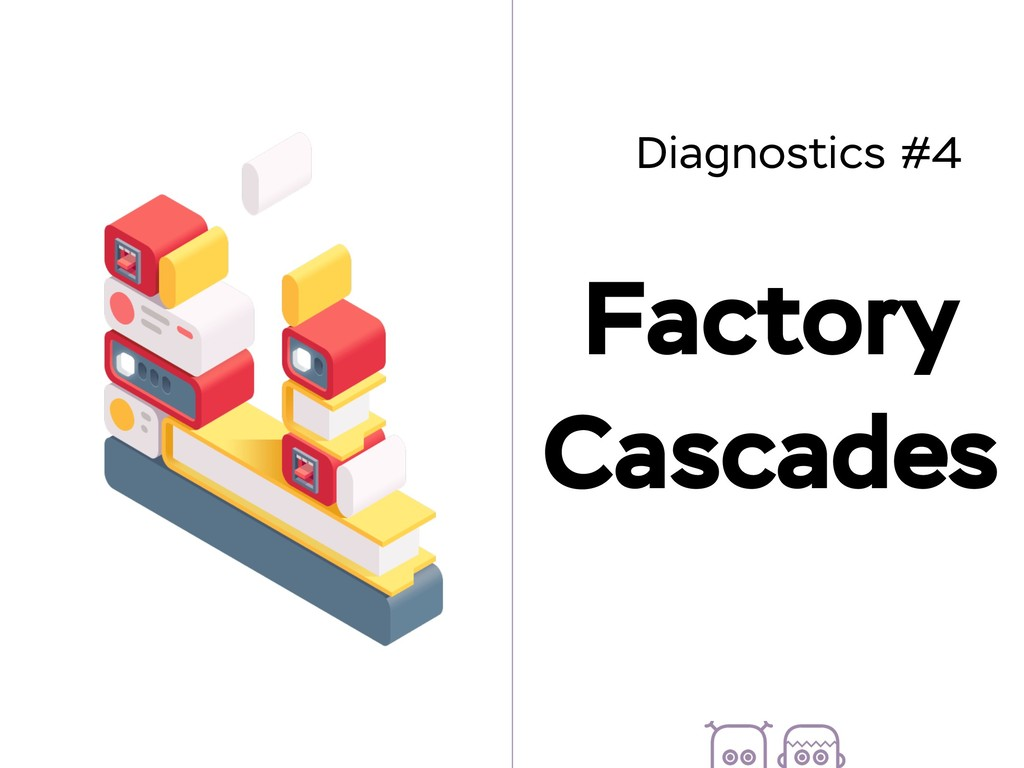 Diagnostics #4 Factory Cascades