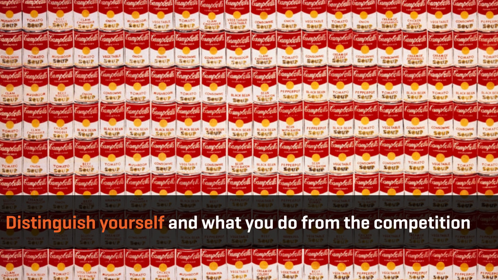 Distinguish yourself and what you do from the c...