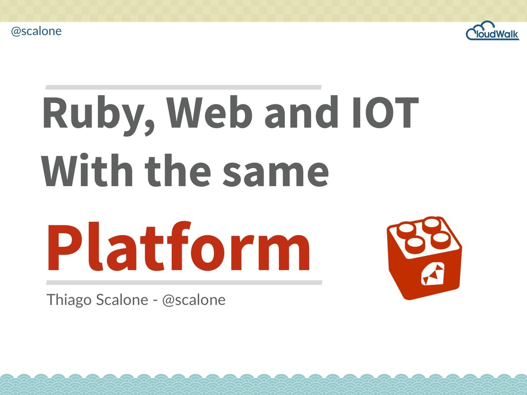 @scalone Ruby, Web and IOT With the same Platfo...