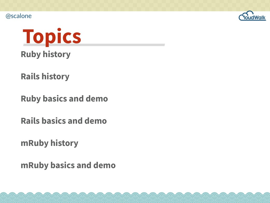 @scalone Ruby history Rails history Ruby basics...